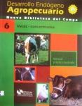 Desarrollo endógeno agropecuario. Nueva biblioteca del campo 6: vacas - concentrados; manual  práctico ilustrado